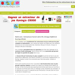 Comparer extracteurs Hurom série HH, Omega VSJ843 et Kuvings Whole