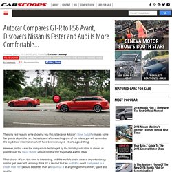 Autocar Compares GT-R to RS6 Avant, Discovers Nissan Is Faster and Audi Is More Comfortable...