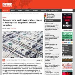 Comparez votre salaire avec celui des traders et des dirigeants des grandes banques françaises