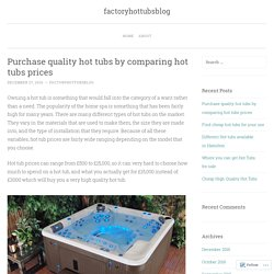 Purchase quality hot tubs by comparing hot tubs prices