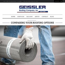 Comparing Your Roofing Options by Geissler Roofing Co Inc