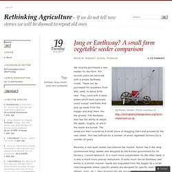 Jang or Earthway? A small farm vegetable seeder comparison « Rethinking Agriculture