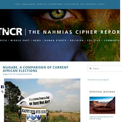 Mugabe, A Comparison of Current African Elections — The Nahmias Cipher Report