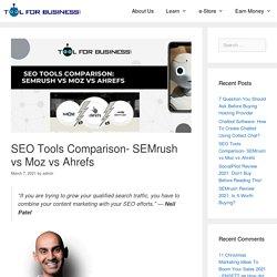 SEO Tools Comparison- SEMrush vs Moz vs Ahrefs