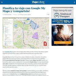 Planifica tu viaje con Google My Maps y ¡compártelo! - InterMundial
