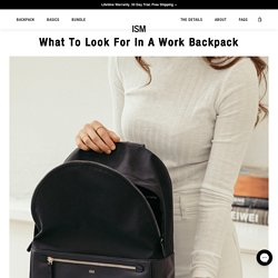 What To Look For In a Work Backpack - From The Laptop Compartment to the Water Resistant Materials – ISM