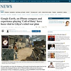 Google Earth, an iPhone compass and experience playing 'Call of Duty' have been vital to Libya's rebel war plan