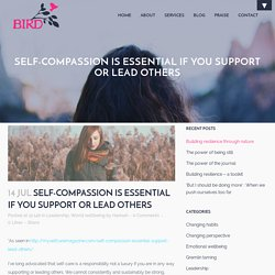 Self-compassion is essential if you support or lead others
