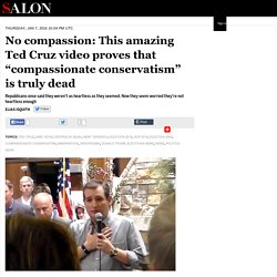 "No compassion: This amazing Ted Cruz video proves that ""compassionate conservatism"" is truly dead"
