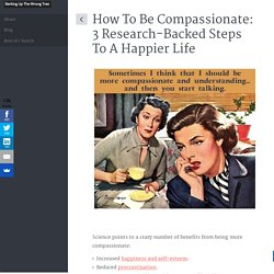 How To Be Compassionate: 3 Research-Backed Steps To A Happier Life
