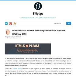 HTML5 PLease : être sûr de la compatibilité d'une propriété HTML5 ou CSS3 : Elliptips