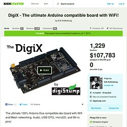 DigiX - The ultimate Arduino compatible board with WiFi! by Erik Kettenburg