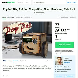 PopPet: DIY, Arduino Compatible, Open Hardware, Robot Kit by Jaidyn Edwards