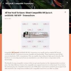 All You Need To Know About Compatible HP J9150A 10GBASE-SR SFP+ Transceivers