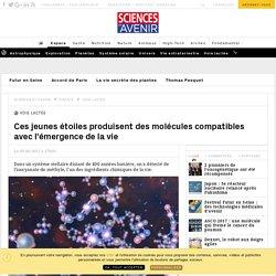 Ces jeunes étoiles produisent des molécules compatibles avec l'émergence de la vie - Sciencesetavenir.fr