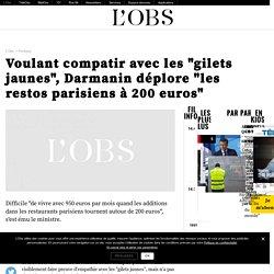 """Voulant compatir avec les """"gilets jaunes"""", Darmanin déplore """"les restos parisiens à 200 euros"""""""