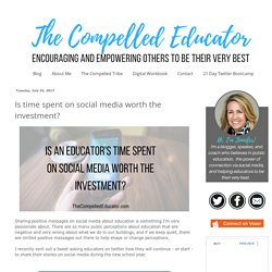 The Compelled Educator: Is time spent on social media worth the investment?