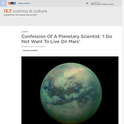 Saturn's Moon Titan Is More Compelling Than Mars As A Long-Term Human Destination : 13.7: Cosmos And Culture