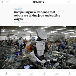 Compelling new evidence that robots are taking jobs and cutting wages — Quartz