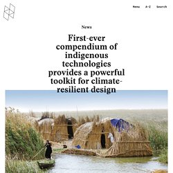 First-ever compendium of indigenous technologies provides a powerful toolkit for climate-resilient design - Harvard Graduate School of Design