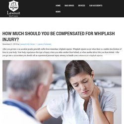 How Much Should You Be Compensated For Whiplash Injury? - Lawsuit Info Center