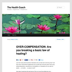 OVER-COMPENSATION: Are you breaking a basic law of healing?