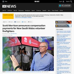 Scott Morrison announces compensation payments for New South Wales volunteer firefighters