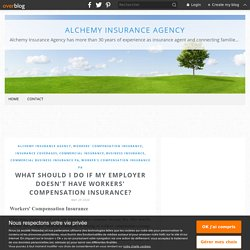 What Should I Do If My Employer Doesn't Have Workers' Compensation Insurance? - Alchemy Insurance Agency