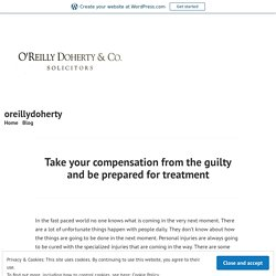 Take your compensation from the guilty and be prepared for treatment – oreillydoherty