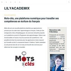 Mots-clés, une plateforme numérique pour travailler ses compétences en écriture du français – LilyAcademix