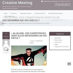+ de 40 ANS, VOS COMPETENCES SONT-ELLES NÉCESSAIRES AU XXI SIÈCLE ? – Creative Meeting