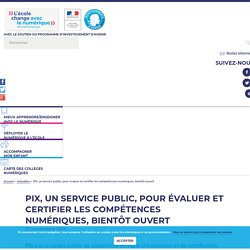 PIX, un service public, pour évaluer et certifier les compétences numériques, bientôt ouvert - L'école change avec le numérique