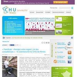 Réseau CHU:« Handicap : changez votre regard, j'ai des compétences » : le volontarisme du CHU de Nîmes