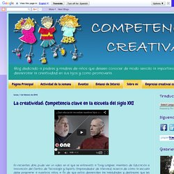 Competencia Creativa: La creatividad: Competencia clave en la escuela del siglo XXI