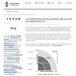 La competencia digital docente: más allá de las habilidades TIC – francesc esteve