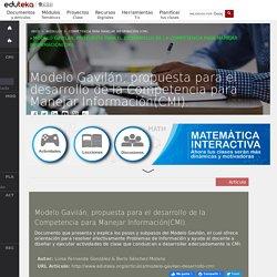 Modelo Gavil n, propuesta para el desarrollo de la Competencia para Manejar Informaci n(CMI).