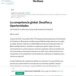 La competencia global. Desafíos y Oportunidades – Argentinos por la Educación