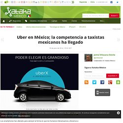 Uber en México; la competencia a taxistas mexicanos ha llegado