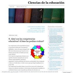 8. ¿Qué son las competencias educativas? ¿Cómo las podrías evaluar?