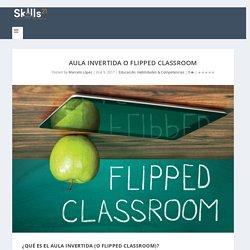 Aula Invertida o Flipped Classroom - Competencias personales y profesionales para el Siglo XXI