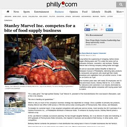 Stanley Marvel Inc. competes for a bite of food supply business - philly-archives