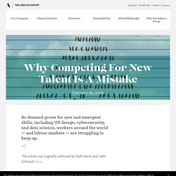 Why Competing For New Talent Is A Mistake - The Adecco Group