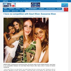 I have no competition with Gauri Khan: Sussanne Khan - Samaa TV
