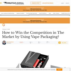 How to Win the Competition in The Market by Using Vape Packaging?