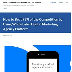 How to Beat 93% of the Competition by Using White Label Digital Marketing Agency Platform