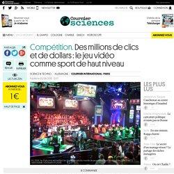 Compétition. Des millions de clics et de dollars: le jeu vidéo comme sport de haut niveau