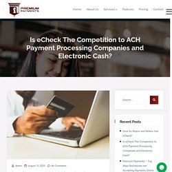 Is eCheck The Competition to ACH Payment Processing Companies and Electronic Cash?