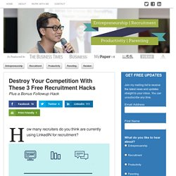 Destroy Your Competition With These 3 Free Recruitment Hacks - Adrian Tan