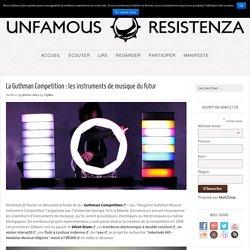 La Guthman Competition : les instruments de musique du futur - Unfamous ResistenzaUnfamous Resistenza