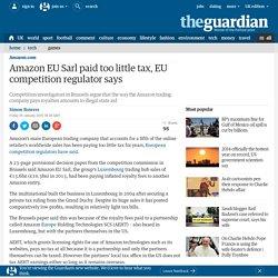 Amazon EU Sarl paid too little tax, EU competition regulator says